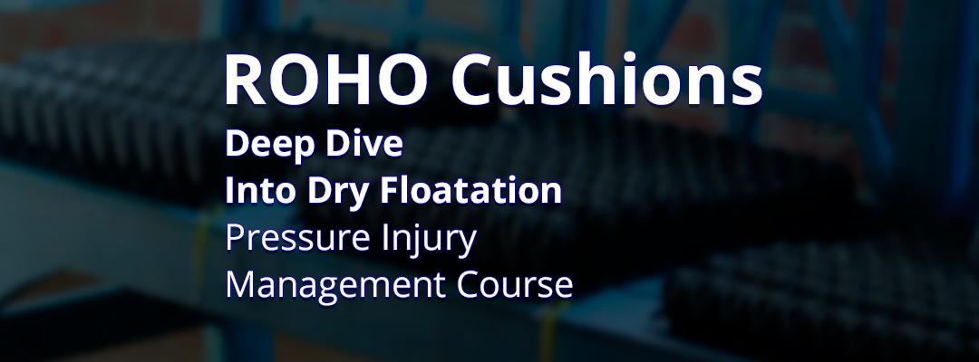 Pressure Injury Management Course Dry Floatation: ROHO cushions explained
